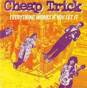 cheap trick everything works if you let it